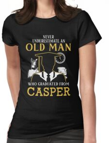 Never Underestimate An Old Man Who Graduated From Casper College Womens Fitted T-Shirt