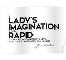 a lady's imagination is very rapid - jane austen Poster