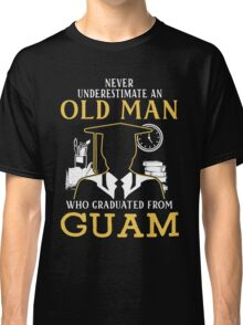 Never Underestimate An Old Man Who Graduated From Guam University Classic T-Shirt