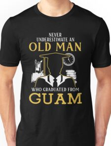 Never Underestimate An Old Man Who Graduated From Guam University Unisex T-Shirt