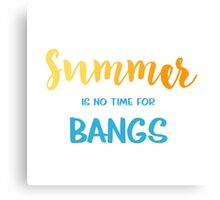 Summer is no time for bangs Canvas Print