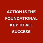 Action is the foundationa key to all success by IdeasForArtists