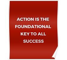 Action is the foundationa key to all success Poster
