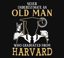 Never Underestimate An Old Man Who Graduated From Harvard University Unisex T-Shirt