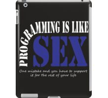 Programming is like sex one mistake and you have to support it for the rest of your life iPad Case/Skin