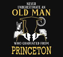Never Underestimate An Old Man Who Graduated From Princeton University Unisex T-Shirt