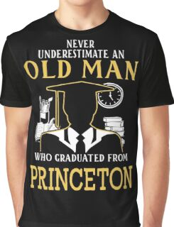 Never Underestimate An Old Man Who Graduated From Princeton University Graphic T-Shirt