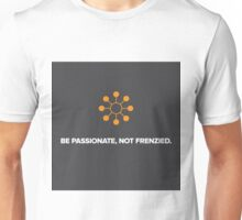 Be Passionate, Not Frenzied Unisex T-Shirt