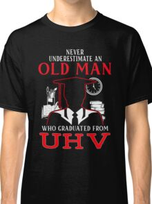 Never Underestimate An Old Man Who Graduated From University Of Houston Victoria Classic T-Shirt