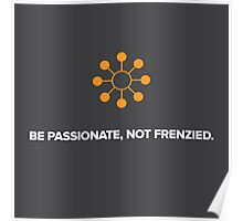 Be Passionate, Not Frenzied Poster