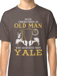 Never Underestimate An Old Man Who Graduated From Yale University Classic T-Shirt