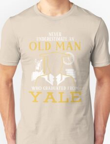 Never Underestimate An Old Man Who Graduated From Yale University Unisex T-Shirt
