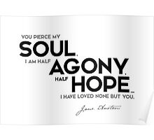I am half agony, half hope - jane austen Poster