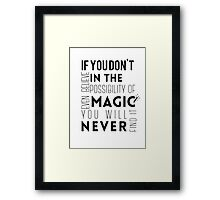 If you don't believe in the possibility of magic...  Framed Print