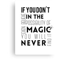 If you don't believe in the possibility of magic...  Canvas Print