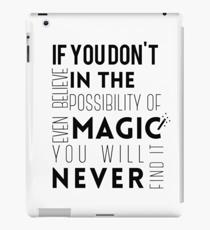 If you don't believe in the possibility of magic...  iPad Case/Skin
