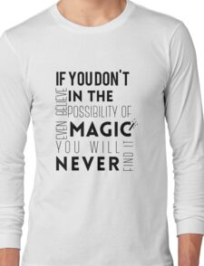 If you don't believe in the possibility of magic...  Long Sleeve T-Shirt