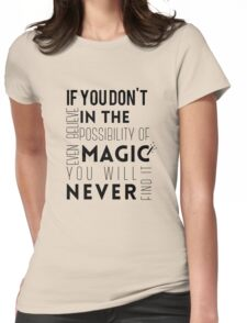 If you don't believe in the possibility of magic...  Womens Fitted T-Shirt