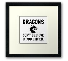 Dragons Do Not Believe In You Framed Print