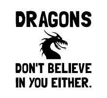 Dragons Do Not Believe In You Photographic Print