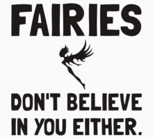 Fairies Do Not Believe In You Kids Tee