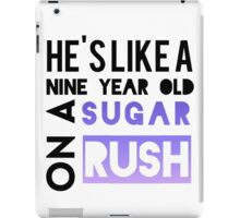 He is like a nine year old... iPad Case/Skin