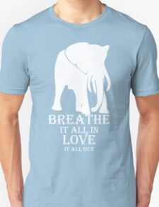 BREATHE it all in LOVE it all out quote Unisex T-Shirt