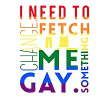 Fetch me something gay. Photographic Print