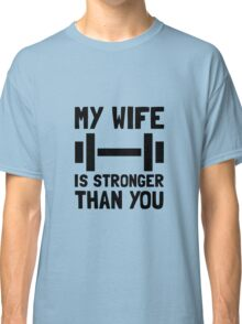 Wife Stronger Than You Classic T-Shirt