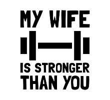 Wife Stronger Than You Photographic Print