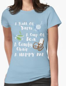 A ball of Yarn  - A Cup Of Tea - A Comfy Chair -  A Happy Me Womens Fitted T-Shirt