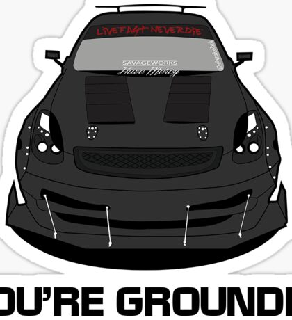@SavageWorks G35 You're Grounded Sticker