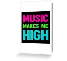 MUSIC MAKES ME HIGH Greeting Card