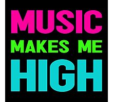 MUSIC MAKES ME HIGH Photographic Print