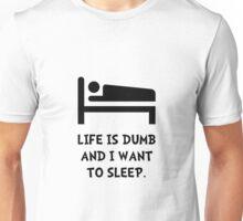 Life Dumb Sleep Unisex T-Shirt