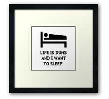 Life Dumb Sleep Framed Print