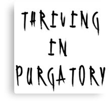 Thriving In Purgatory Canvas Print
