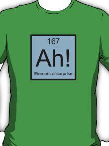 Ah! Element Of Surprise T-Shirt