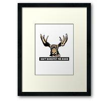 Don't Disrespect the Moose Framed Print