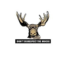 Don't Disrespect the Moose Photographic Print