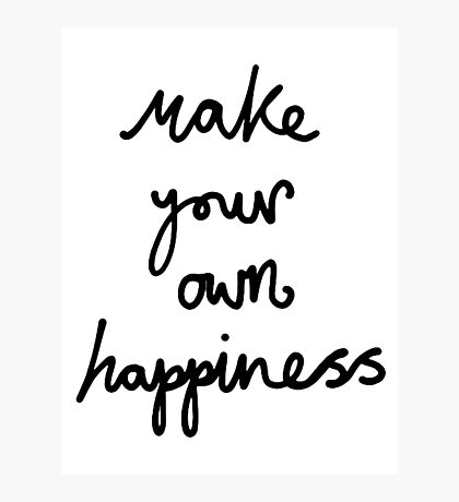 Make Your Own Happiness Photographic Print