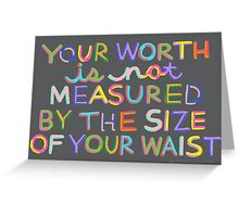 Your Worth is Not Measured By the Size of Your Waist Greeting Card