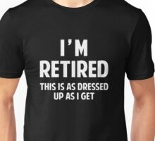 I'm Retired Unisex T-Shirt