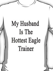 My Husband Is The Hottest Eagle Trainer  T-Shirt