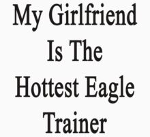My Girlfriend Is The Hottest Eagle Trainer  by supernova23