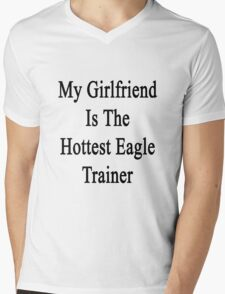 My Girlfriend Is The Hottest Eagle Trainer  Mens V-Neck T-Shirt