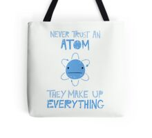 Excuse Me While I Science: Never Trust An Atom, They Make Up Everything Tote Bag