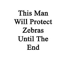 This Man Will Protect Zebras Until The End  Photographic Print