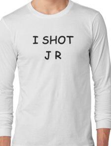 I Shot JR Long Sleeve T-Shirt