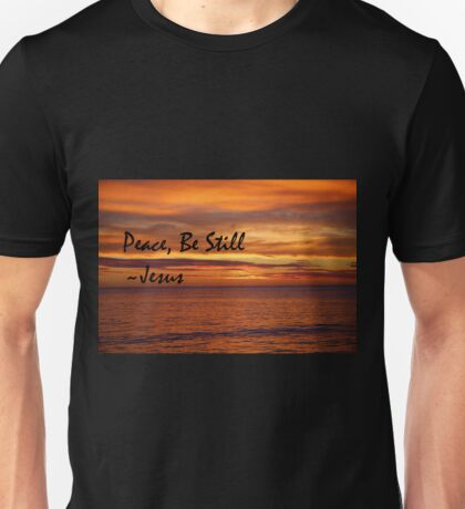 Peace, Be Still Unisex T-Shirt